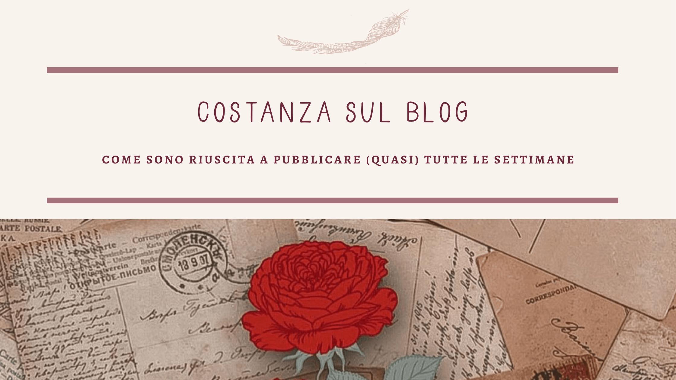 Costanza sul Blog: ecco come sono riuscita a pubblicare (quasi) tutte le settimane