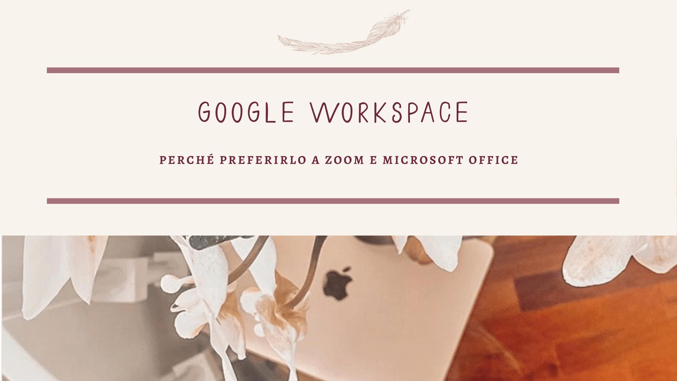 Google Workspace: perché preferirlo a Zoom e Microsoft Office